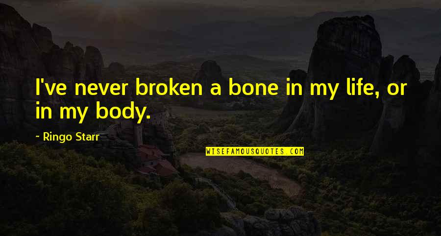 Cheapest Flight Quotes By Ringo Starr: I've never broken a bone in my life,