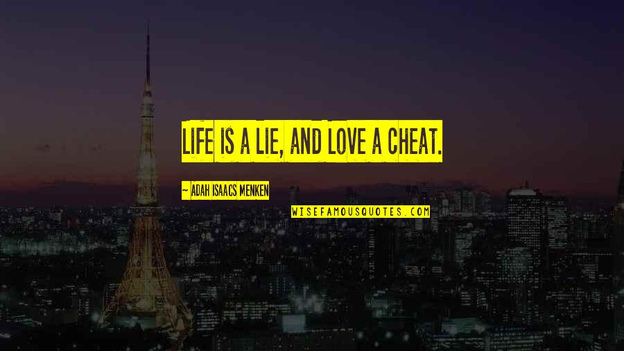 Cheat Quotes By Adah Isaacs Menken: Life is a lie, and Love a cheat.