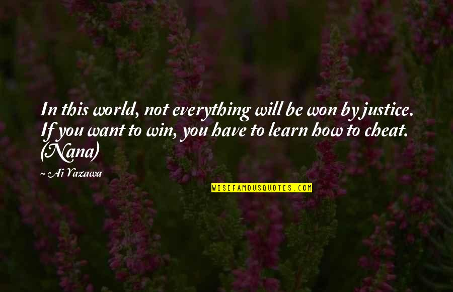 Cheat Quotes By Ai Yazawa: In this world, not everything will be won