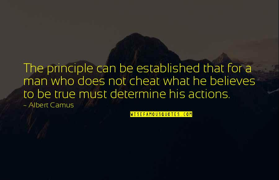 Cheat Quotes By Albert Camus: The principle can be established that for a