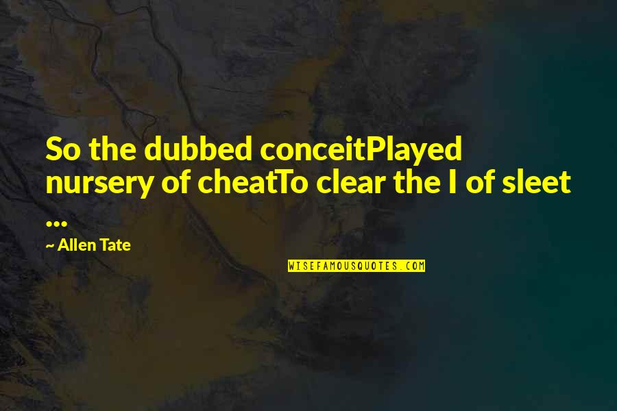 Cheat Quotes By Allen Tate: So the dubbed conceitPlayed nursery of cheatTo clear