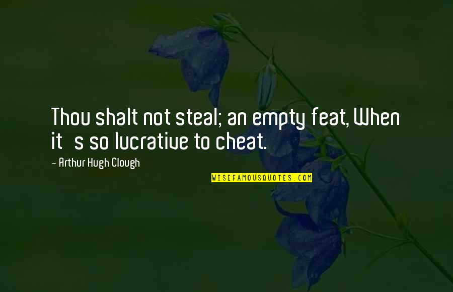 Cheat Quotes By Arthur Hugh Clough: Thou shalt not steal; an empty feat, When