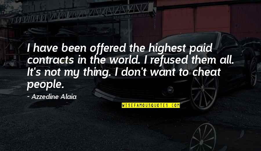 Cheat Quotes By Azzedine Alaia: I have been offered the highest paid contracts