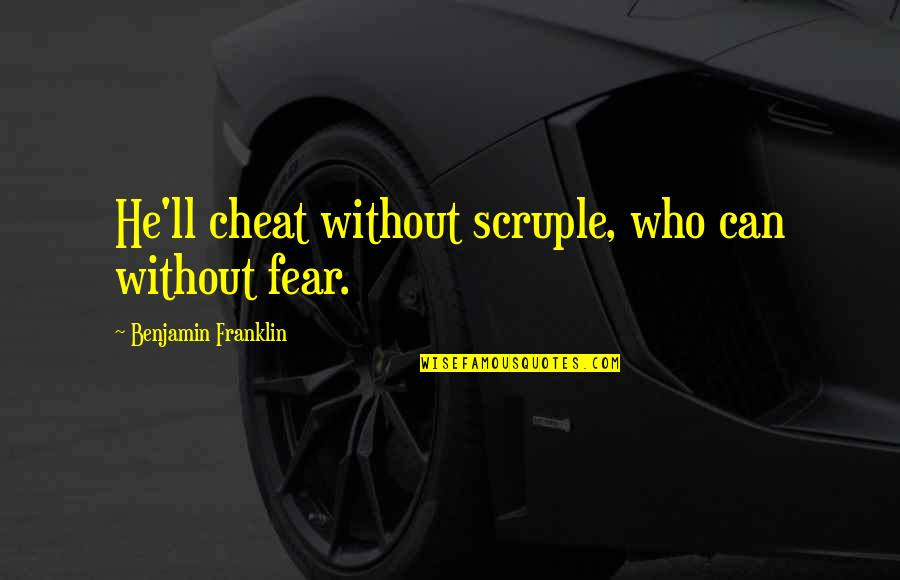 Cheat Quotes By Benjamin Franklin: He'll cheat without scruple, who can without fear.