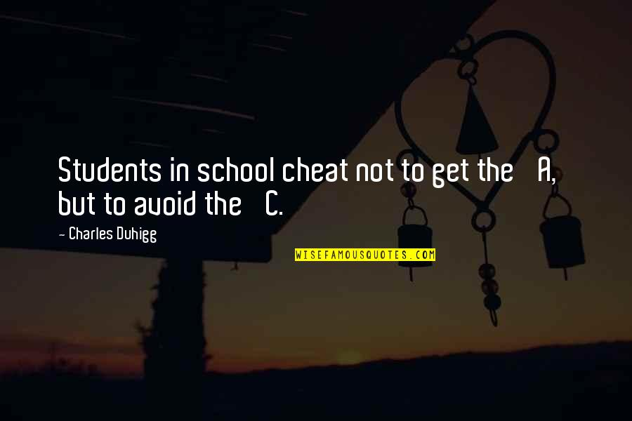 Cheat Quotes By Charles Duhigg: Students in school cheat not to get the