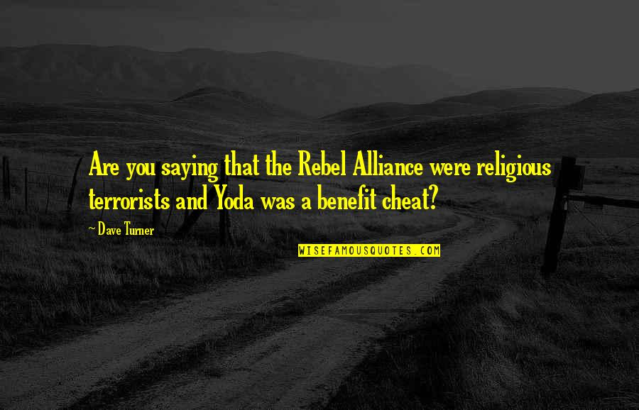 Cheat Quotes By Dave Turner: Are you saying that the Rebel Alliance were