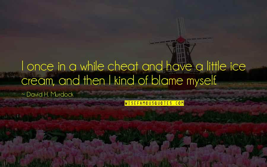 Cheat Quotes By David H. Murdock: I once in a while cheat and have
