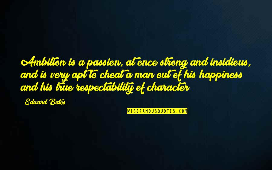 Cheat Quotes By Edward Bates: Ambition is a passion, at once strong and
