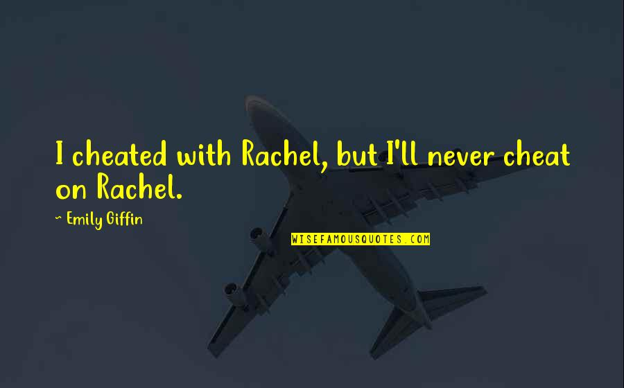 Cheat Quotes By Emily Giffin: I cheated with Rachel, but I'll never cheat