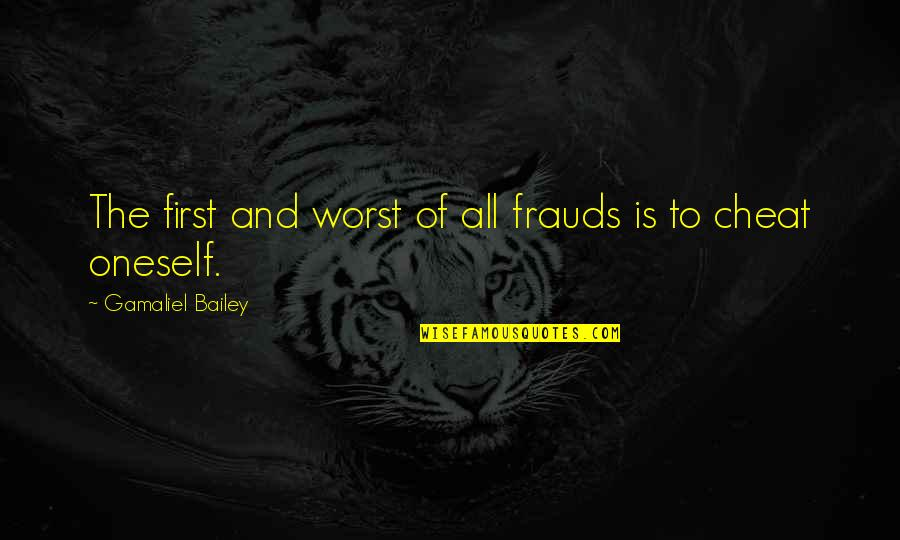 Cheat Quotes By Gamaliel Bailey: The first and worst of all frauds is