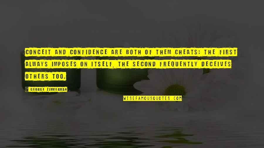 Cheat Quotes By George Zimmerman: Conceit and confidence are both of them cheats;