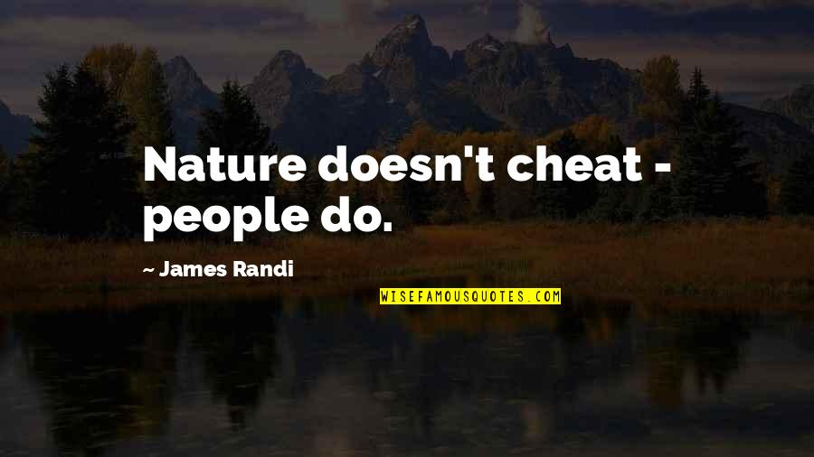Cheat Quotes By James Randi: Nature doesn't cheat - people do.