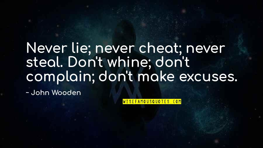 Cheat Quotes By John Wooden: Never lie; never cheat; never steal. Don't whine;