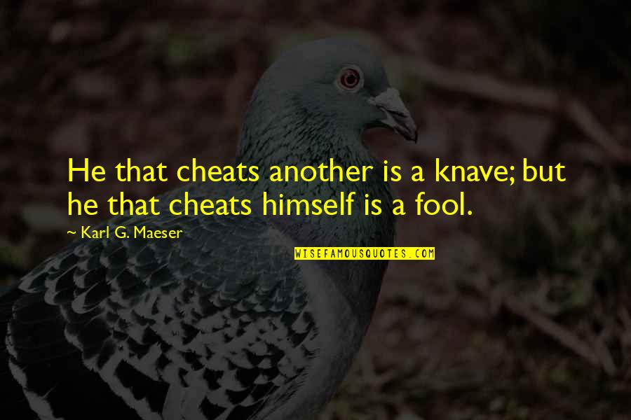 Cheat Quotes By Karl G. Maeser: He that cheats another is a knave; but