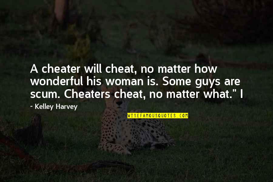 Cheat Quotes By Kelley Harvey: A cheater will cheat, no matter how wonderful