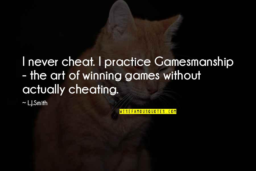 Cheat Quotes By L.J.Smith: I never cheat. I practice Gamesmanship - the