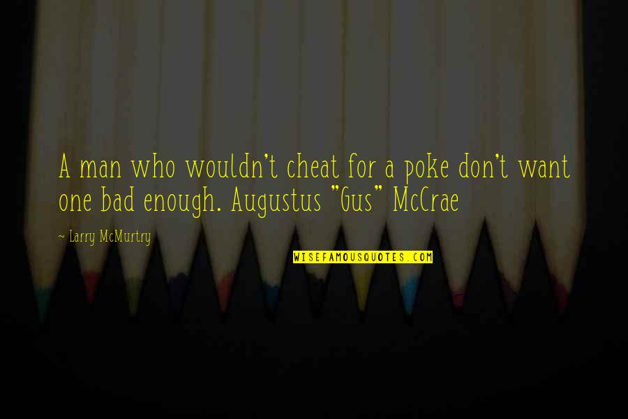 Cheat Quotes By Larry McMurtry: A man who wouldn't cheat for a poke