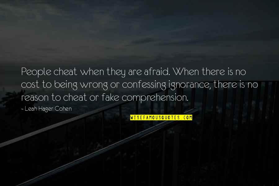 Cheat Quotes By Leah Hager Cohen: People cheat when they are afraid. When there