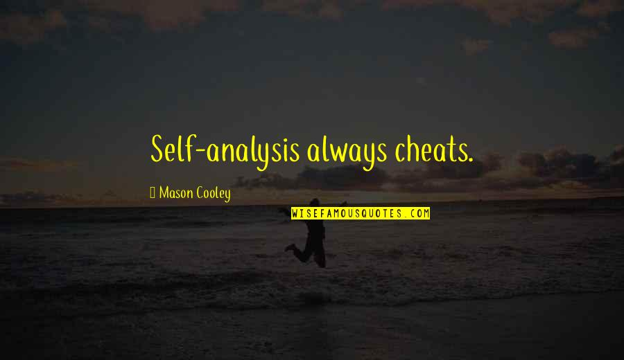 Cheat Quotes By Mason Cooley: Self-analysis always cheats.