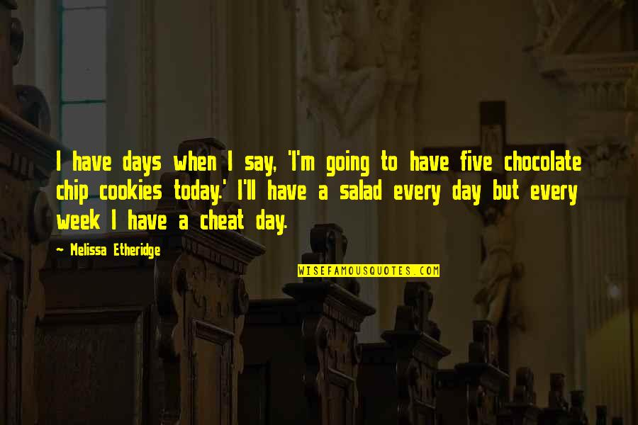 Cheat Quotes By Melissa Etheridge: I have days when I say, 'I'm going