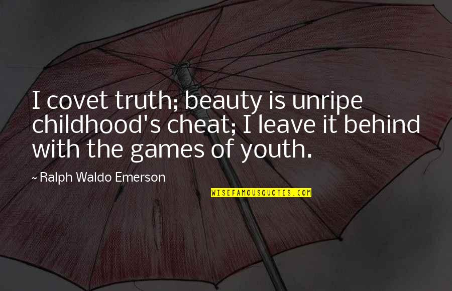 Cheat Quotes By Ralph Waldo Emerson: I covet truth; beauty is unripe childhood's cheat;
