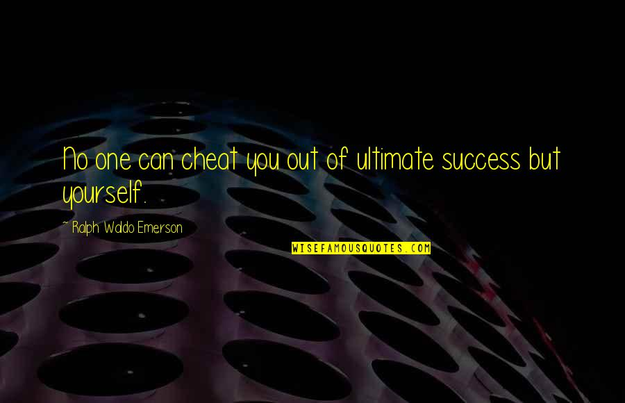 Cheat Quotes By Ralph Waldo Emerson: No one can cheat you out of ultimate
