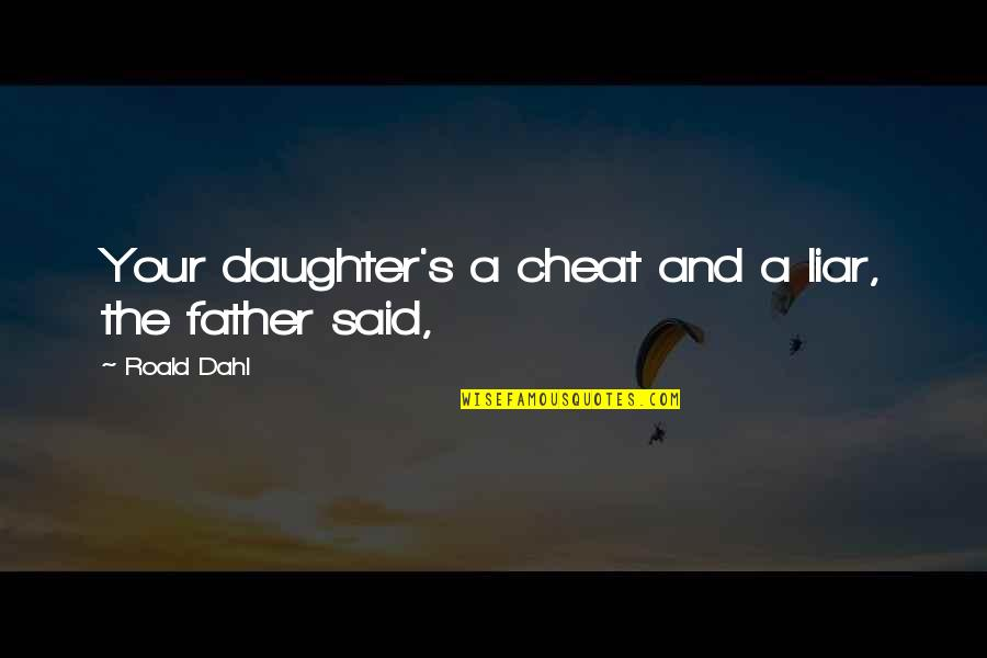 Cheat Quotes By Roald Dahl: Your daughter's a cheat and a liar, the