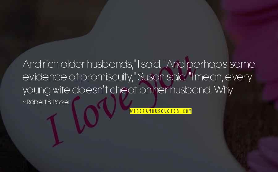 "Cheat Quotes By Robert B. Parker: And rich older husbands,"" I said. ""And perhaps"