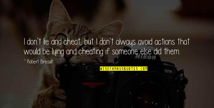 Cheat Quotes By Robert Breault: I don't lie and cheat, but I don't
