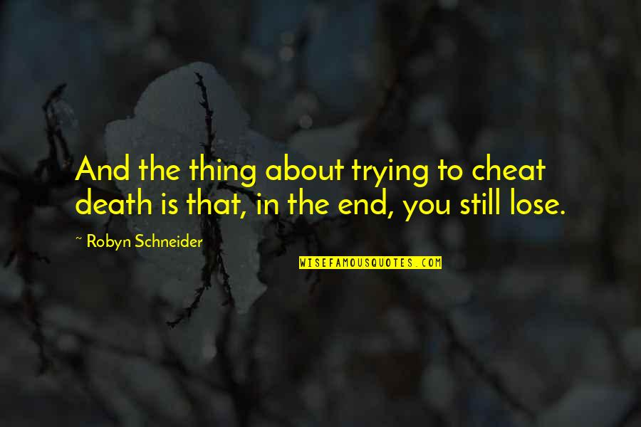 Cheat Quotes By Robyn Schneider: And the thing about trying to cheat death