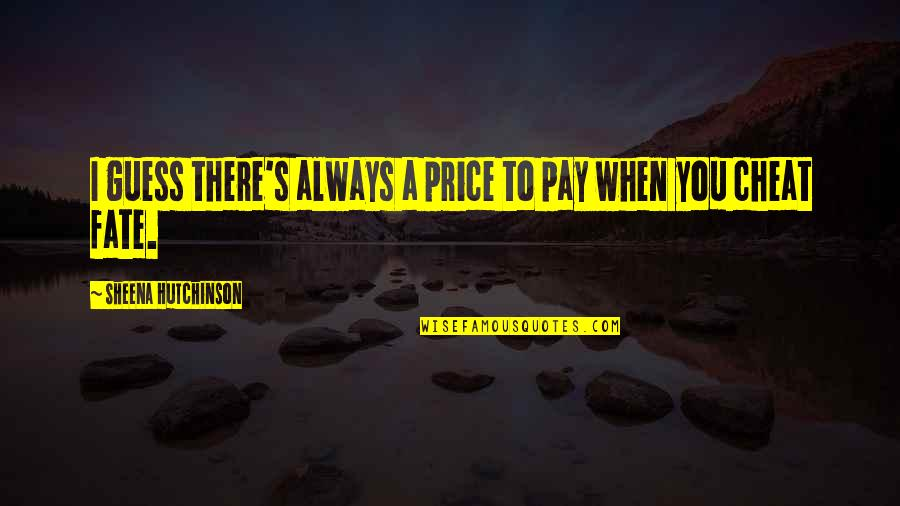 Cheat Quotes By Sheena Hutchinson: I guess there's always a price to pay