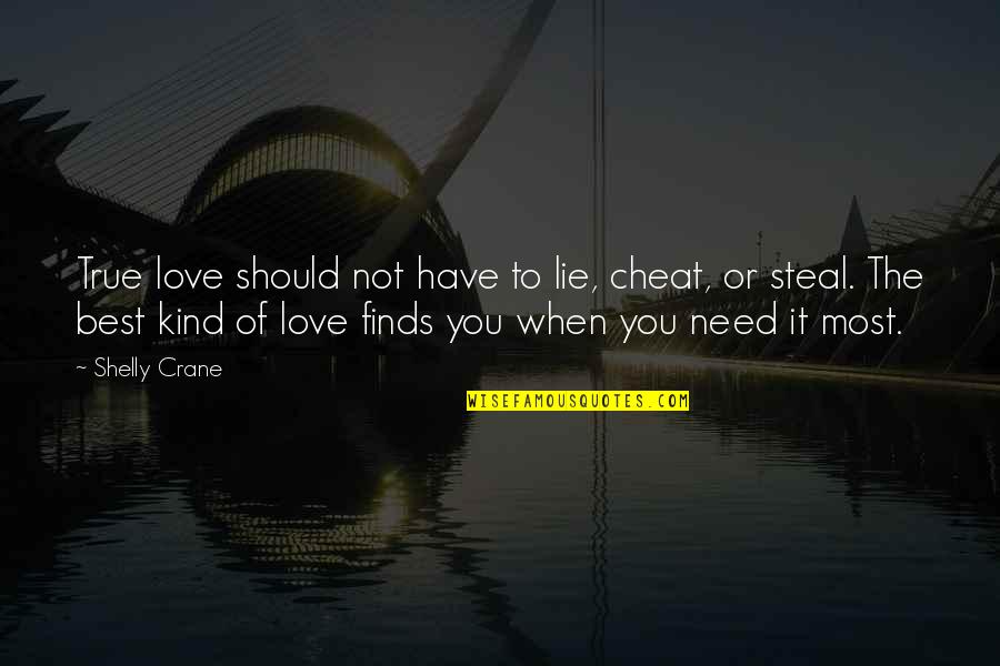 Cheat Quotes By Shelly Crane: True love should not have to lie, cheat,