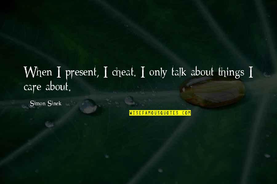 Cheat Quotes By Simon Sinek: When I present, I cheat. I only talk