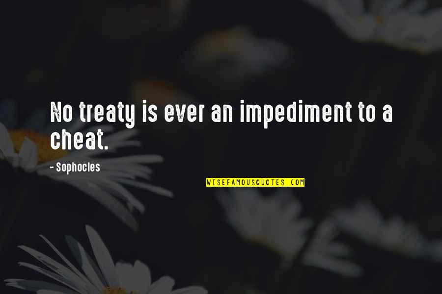 Cheat Quotes By Sophocles: No treaty is ever an impediment to a