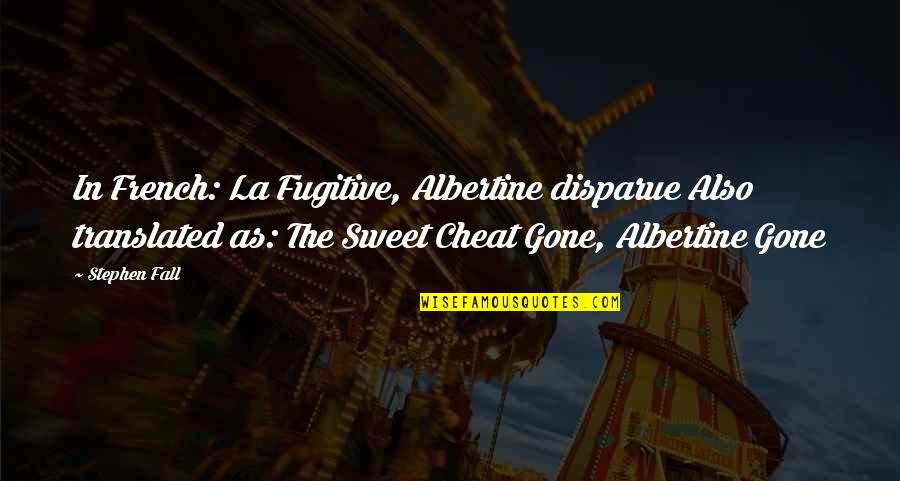 Cheat Quotes By Stephen Fall: In French: La Fugitive, Albertine disparue Also translated