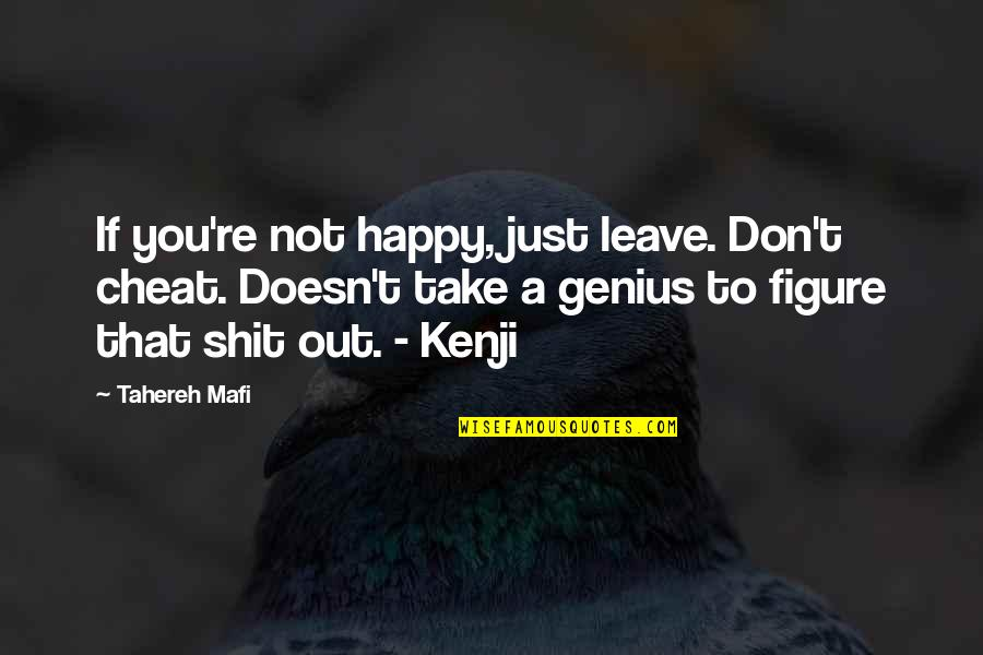 Cheat Quotes By Tahereh Mafi: If you're not happy, just leave. Don't cheat.