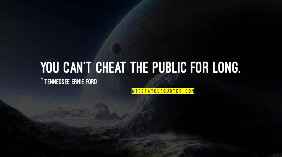 Cheat Quotes By Tennessee Ernie Ford: You can't cheat the public for long.