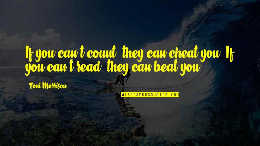 Cheat Quotes By Toni Morrison: If you can't count, they can cheat you.