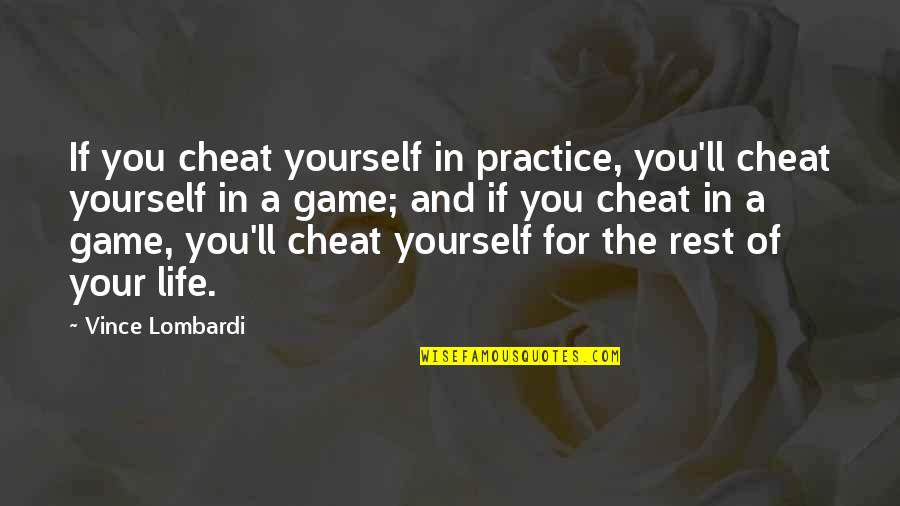 Cheat Quotes By Vince Lombardi: If you cheat yourself in practice, you'll cheat