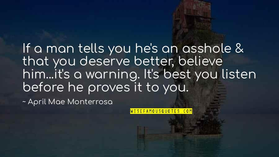 Cheaters Quotes By April Mae Monterrosa: If a man tells you he's an asshole