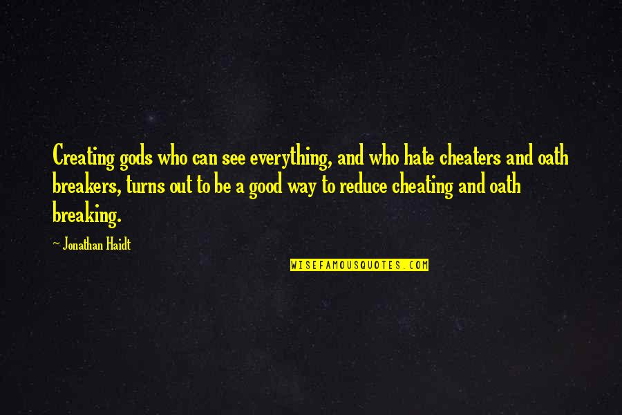 Cheaters Quotes By Jonathan Haidt: Creating gods who can see everything, and who