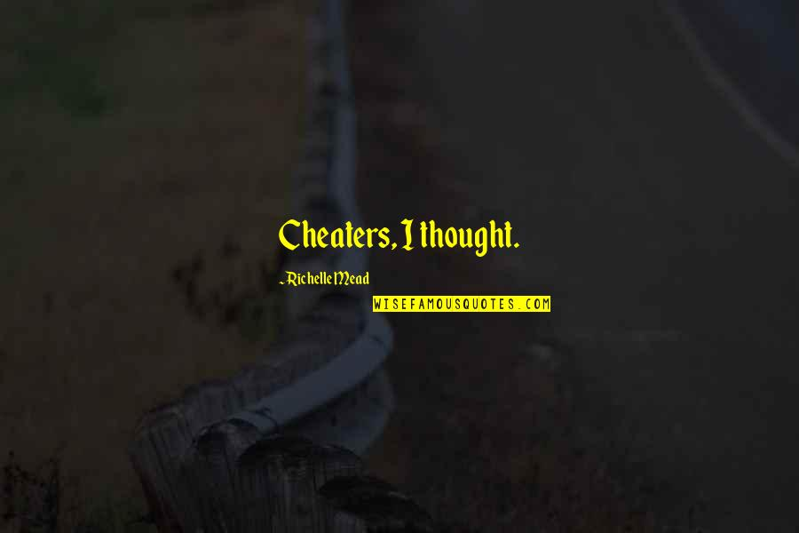 Cheaters Quotes By Richelle Mead: Cheaters, I thought.