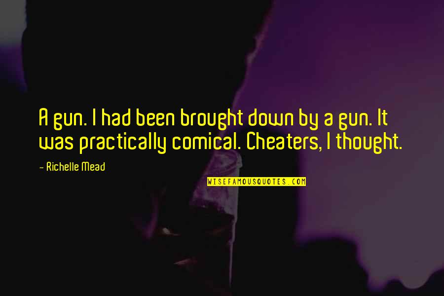 Cheaters Quotes By Richelle Mead: A gun. I had been brought down by