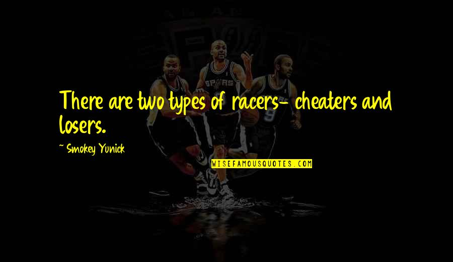 Cheaters Quotes By Smokey Yunick: There are two types of racers- cheaters and