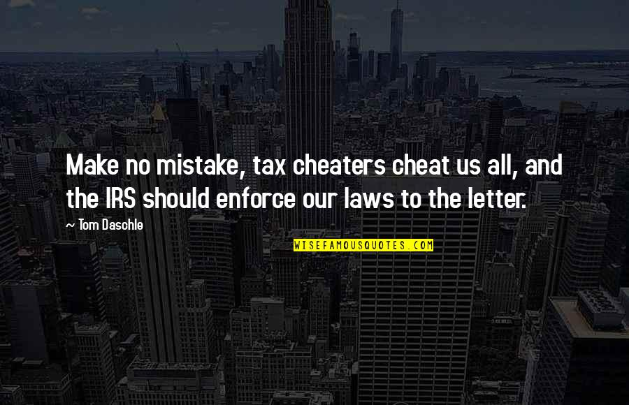 Cheaters Quotes By Tom Daschle: Make no mistake, tax cheaters cheat us all,