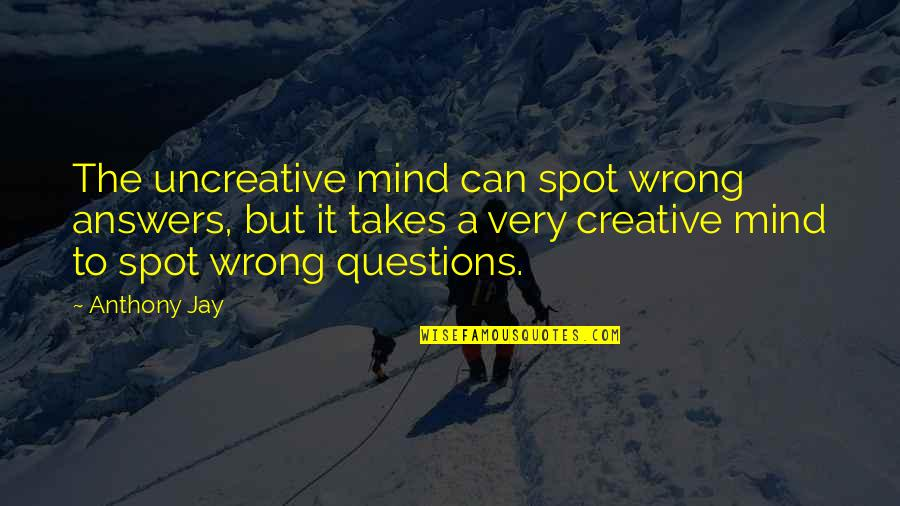 Cheating And Winning Quotes By Anthony Jay: The uncreative mind can spot wrong answers, but