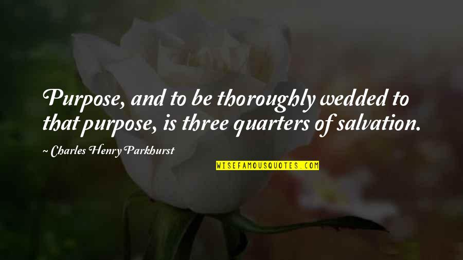 Cheating And Winning Quotes By Charles Henry Parkhurst: Purpose, and to be thoroughly wedded to that