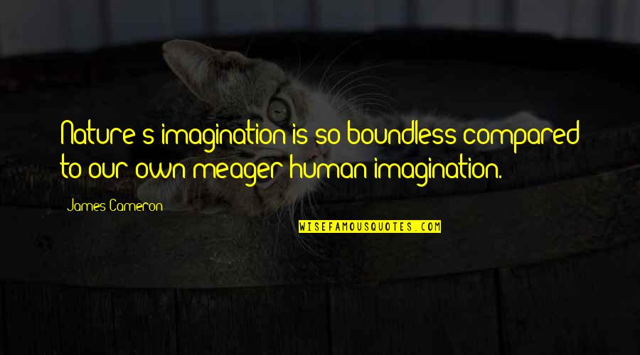 Cheating And Winning Quotes By James Cameron: Nature's imagination is so boundless compared to our