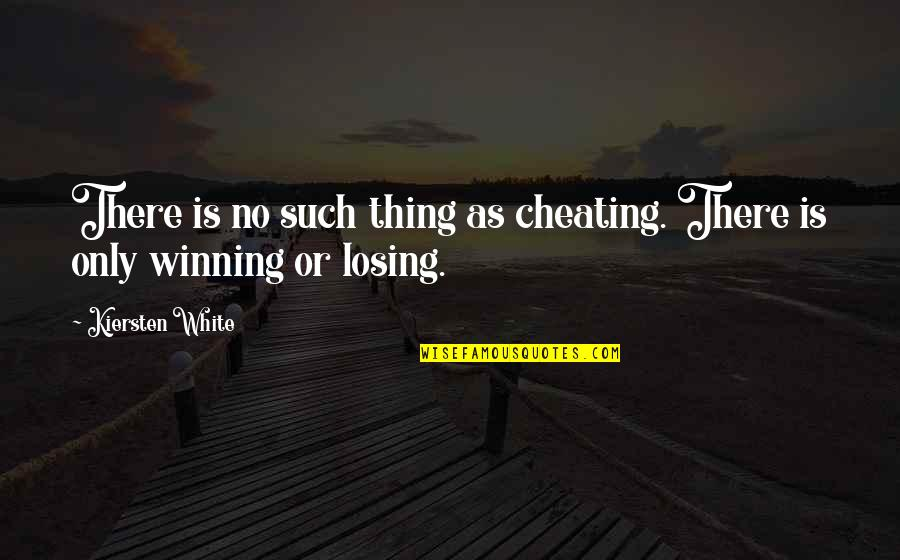 Cheating And Winning Quotes By Kiersten White: There is no such thing as cheating. There