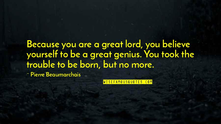Cheating And Winning Quotes By Pierre Beaumarchais: Because you are a great lord, you believe